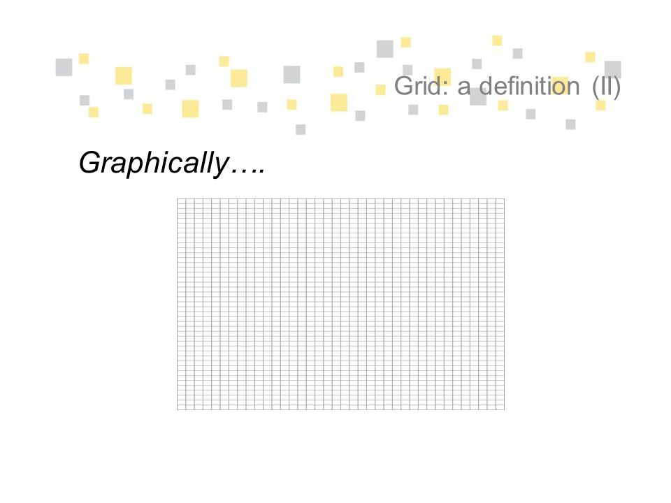 Grid: a definition (II) Graphically….