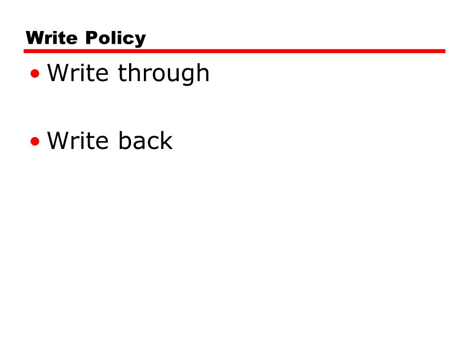 Write Policy Write through Write back