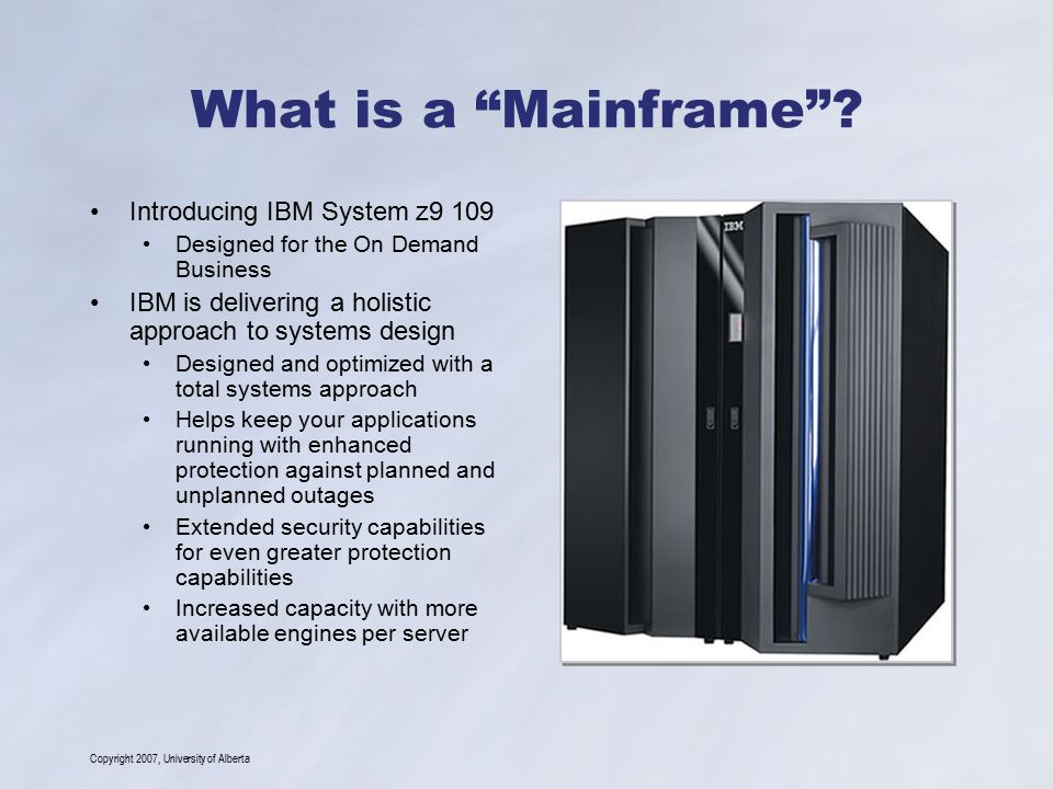 Copyright 2007, University of Alberta What is a Mainframe .