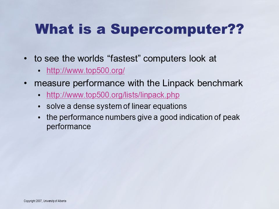 Copyright 2007, University of Alberta What is a Supercomputer?.