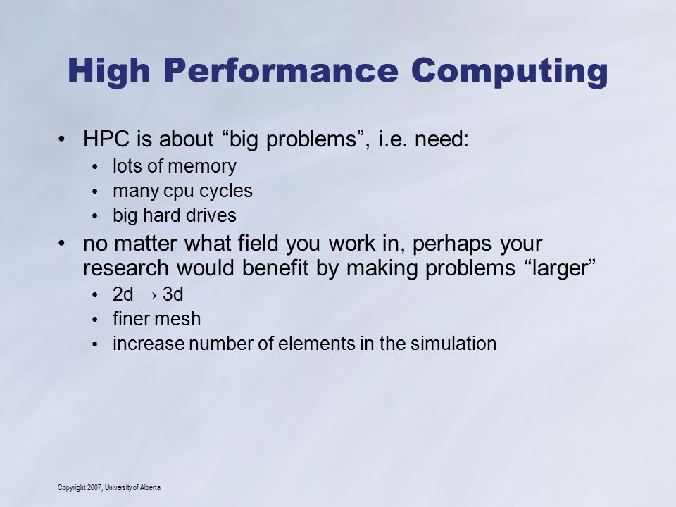Copyright 2007, University of Alberta Agenda What is High Performance Computing.
