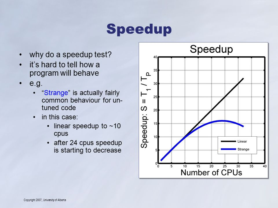 "Copyright 2007, University of Alberta Speedup why do a speedup test? it's hard to tell how a program will behave e.g. ""Strange"" is actually fairly com"