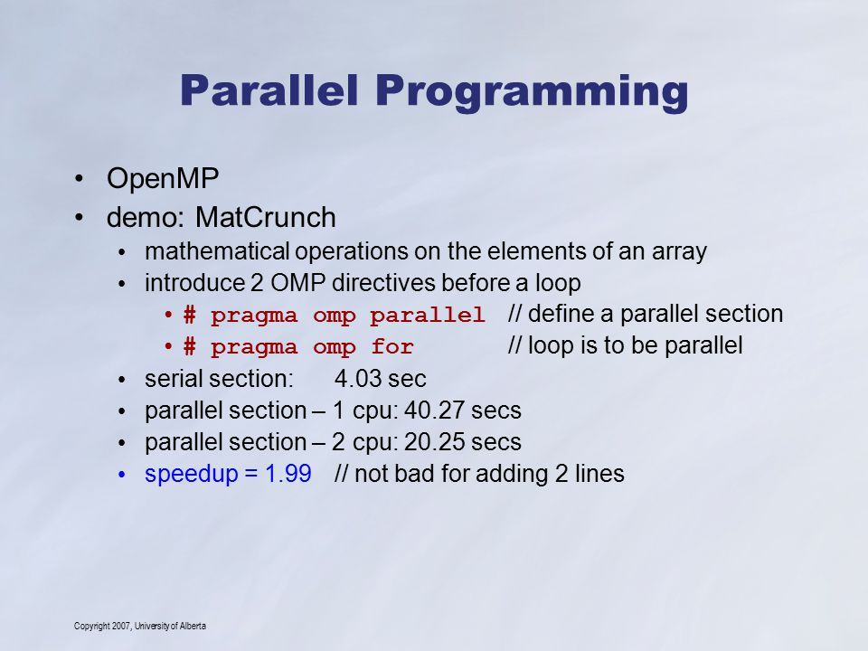 Copyright 2007, University of Alberta Parallel Programming OpenMP demo: MatCrunch mathematical operations on the elements of an array introduce 2 OMP