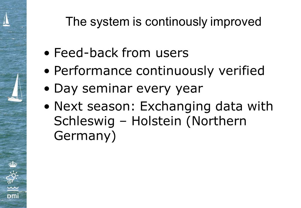 The system is continously improved Feed-back from users Performance continuously verified Day seminar every year Next season: Exchanging data with Schleswig – Holstein (Northern Germany)
