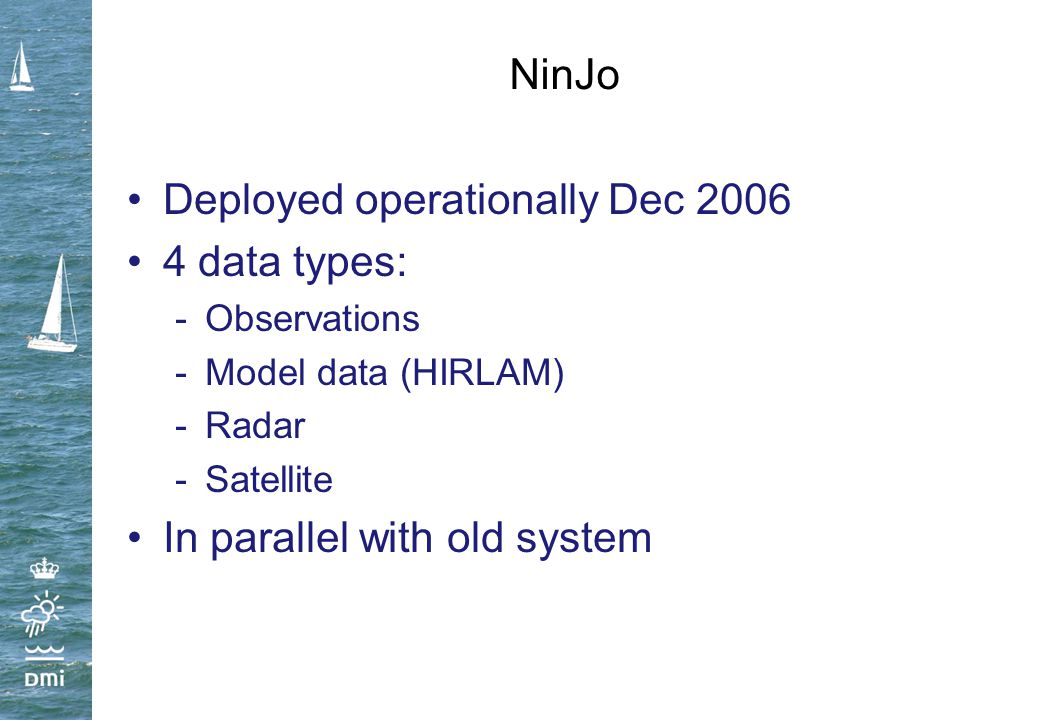 Deployed operationally Dec 2006 4 data types: -Observations -Model data (HIRLAM) -Radar -Satellite In parallel with old system