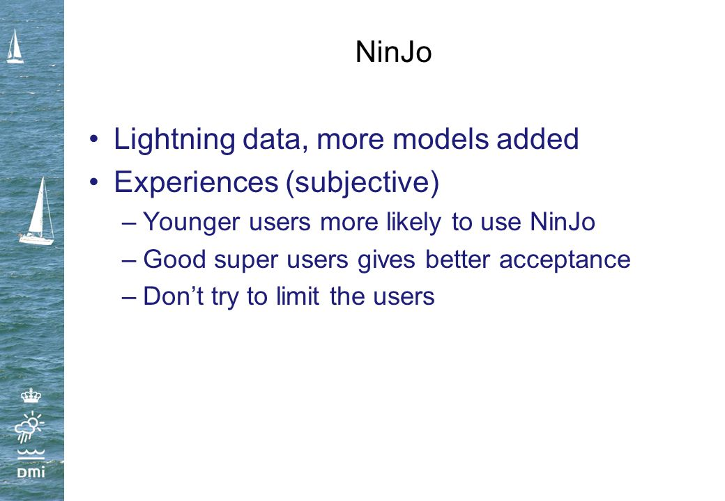NinJo Lightning data, more models added Experiences (subjective) –Younger users more likely to use NinJo –Good super users gives better acceptance –Do