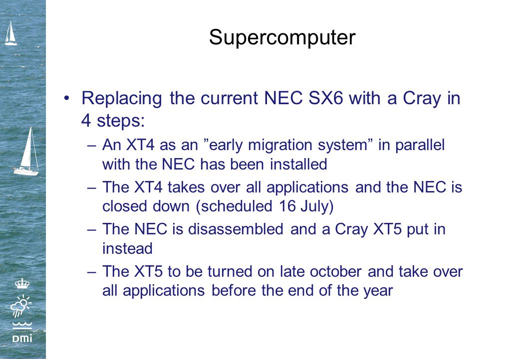 "Supercomputer Replacing the current NEC SX6 with a Cray in 4 steps: –An XT4 as an ""early migration system"" in parallel with the NEC has been installed"