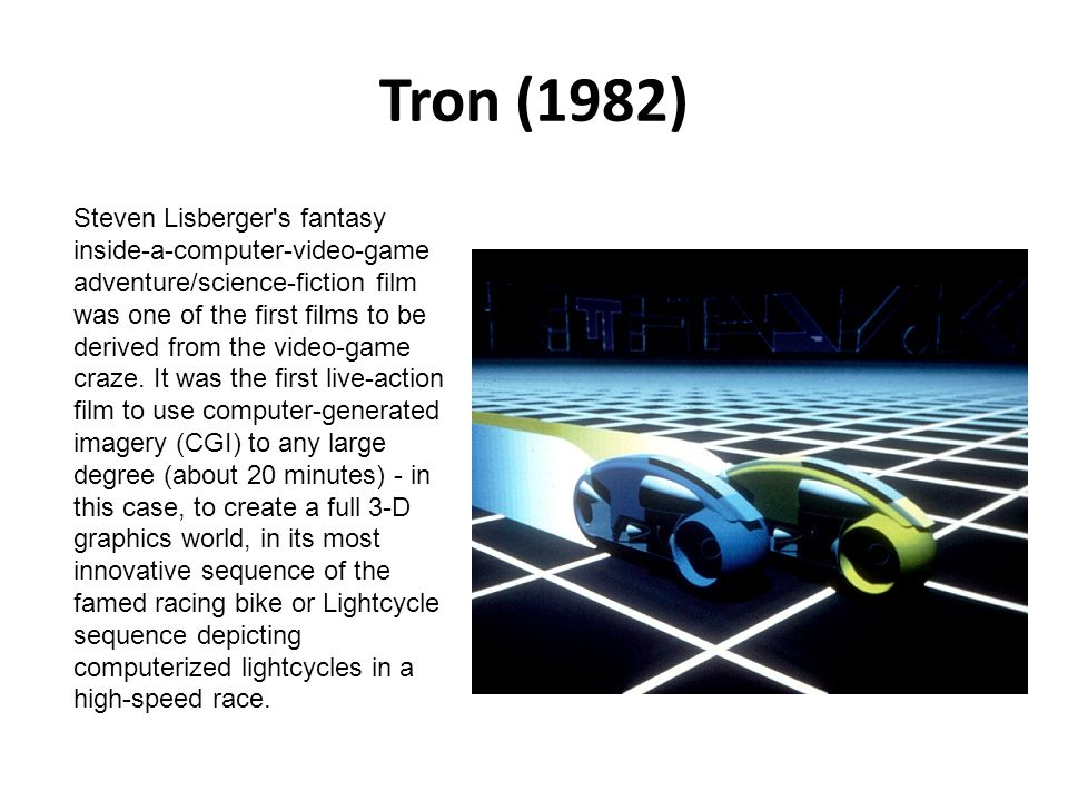 Tron (1982) Steven Lisberger's fantasy inside-a-computer-video-game adventure/science-fiction film was one of the first films to be derived from the v