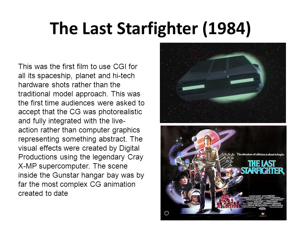 The Last Starfighter (1984) This was the first film to use CGI for all its spaceship, planet and hi-tech hardware shots rather than the traditional mo