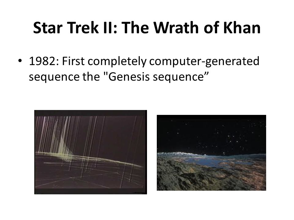 Star Trek II: The Wrath of Khan 1982: First completely computer-generated sequence the