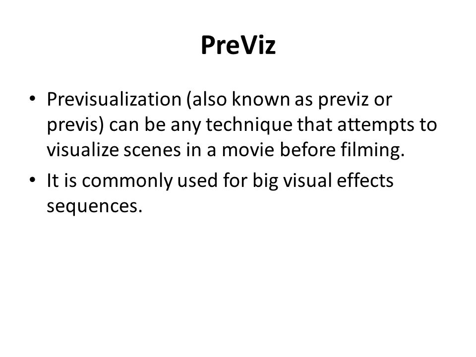PreViz Previsualization (also known as previz or previs) can be any technique that attempts to visualize scenes in a movie before filming. It is commo