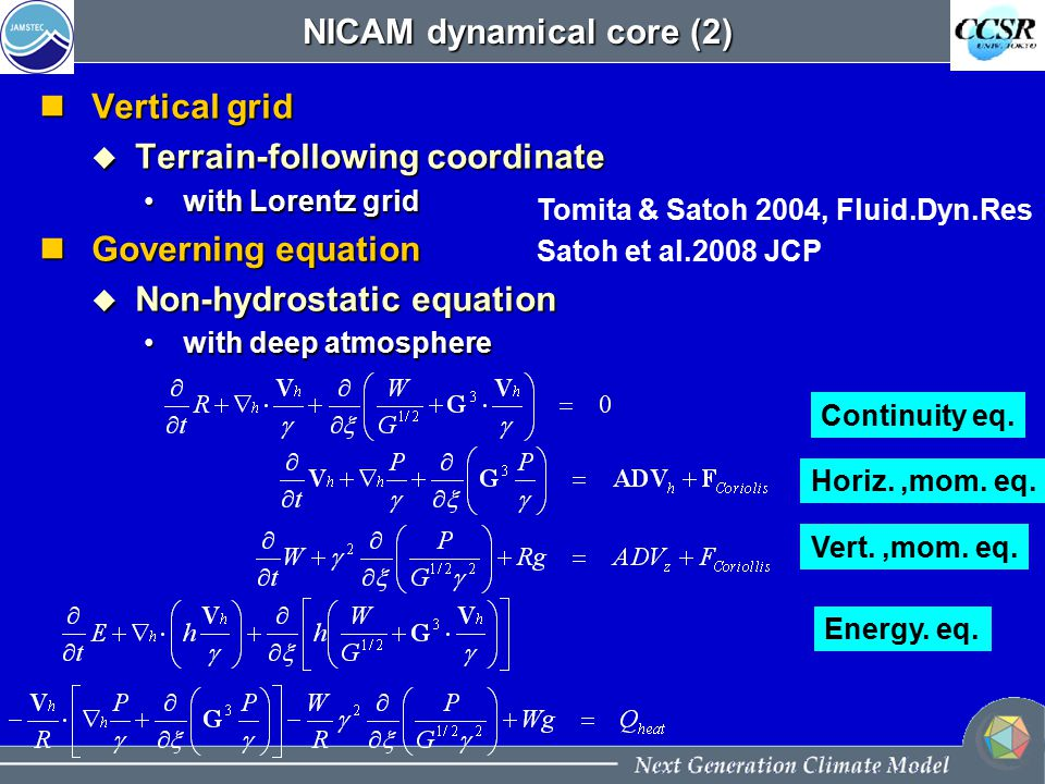NICAM dynamical core (2) Vertical grid Vertical grid  Terrain-following coordinate with Lorentz gridwith Lorentz grid Governing equation Governing equation  Non-hydrostatic equation with deep atmospherewith deep atmosphere Continuity eq.