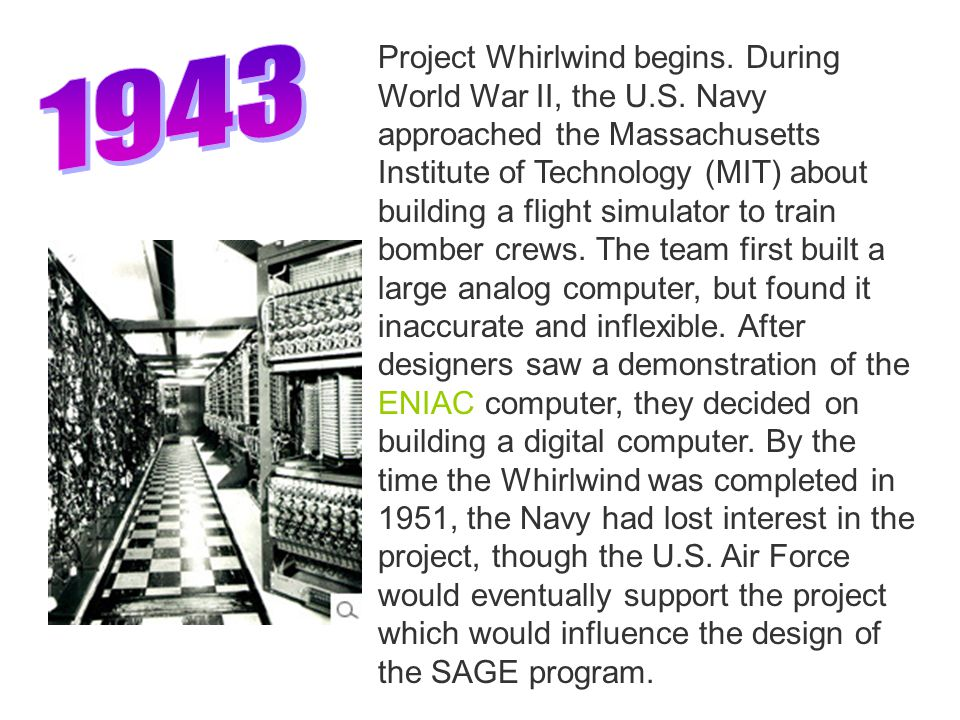 Project Whirlwind begins. During World War II, the U.S.