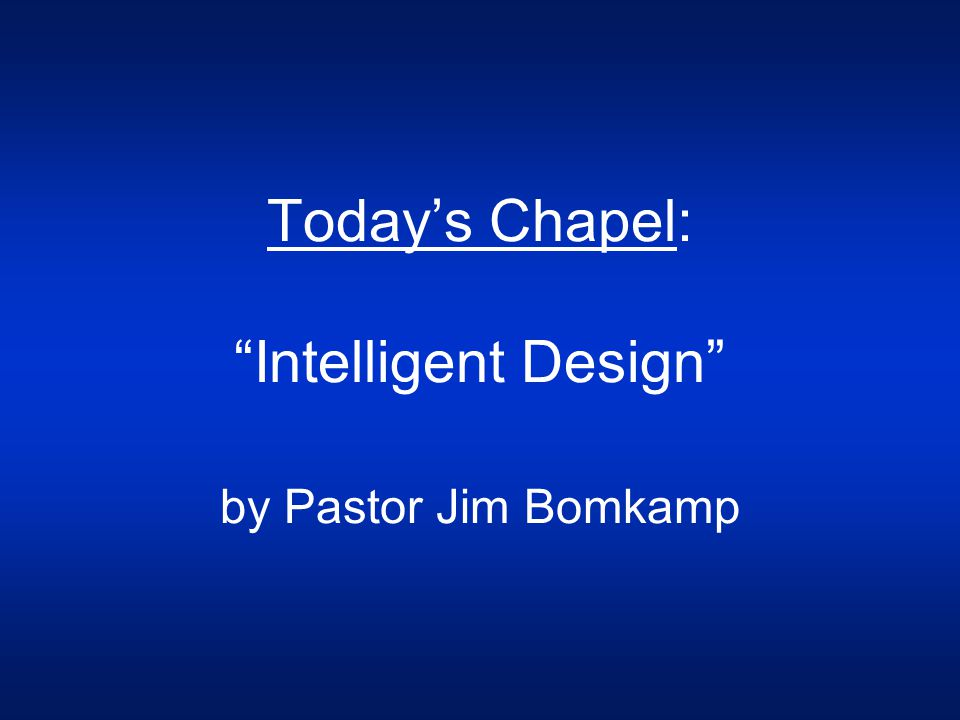 "Today's Chapel: ""Intelligent Design"" by Pastor Jim Bomkamp"