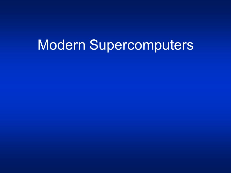 Modern Supercomputers