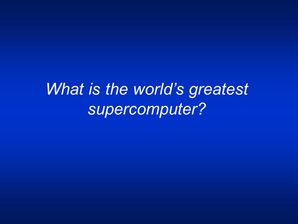 What is the world's greatest supercomputer?