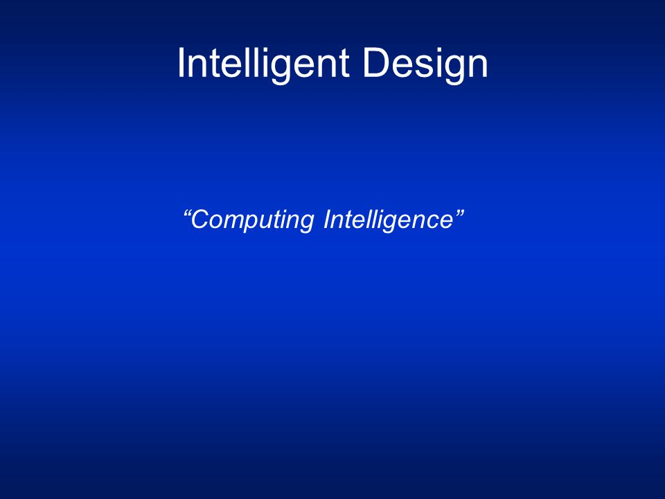 "Intelligent Design ""Computing Intelligence"""