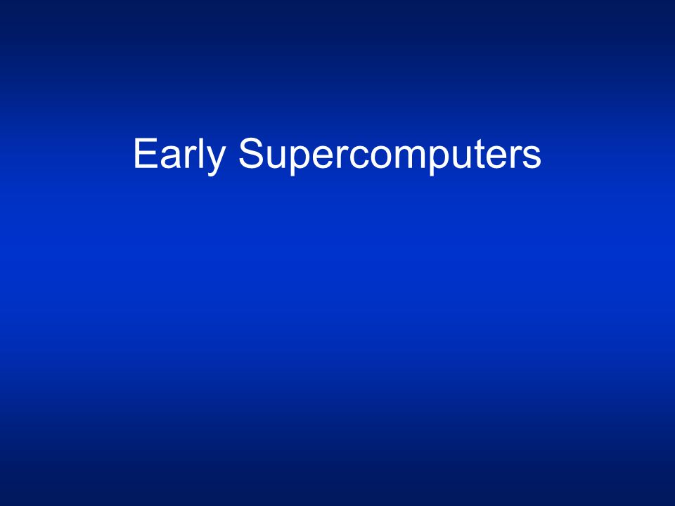 Early Supercomputers