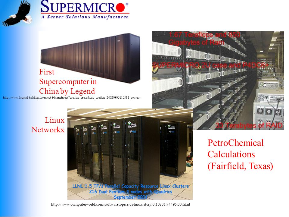 PetroChemical Calculations (Fairfield, Texas) Linux Networkx http://www.computerworld.com/softwaretopics/os/linux/story/0,10801,74496,00.html First Supercomputer in China by Legend http://www.legend-holdings.com/cgi-bin/main.cgi section=press&sub_section=20020905115511_content