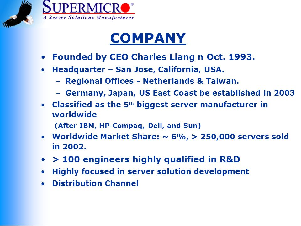 COMPANY Founded by CEO Charles Liang n Oct.1993. Headquarter – San Jose, California, USA.
