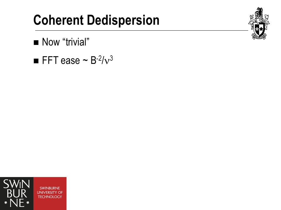 Coherent Dedispersion Now trivial FFT ease ~ B -2 / 3