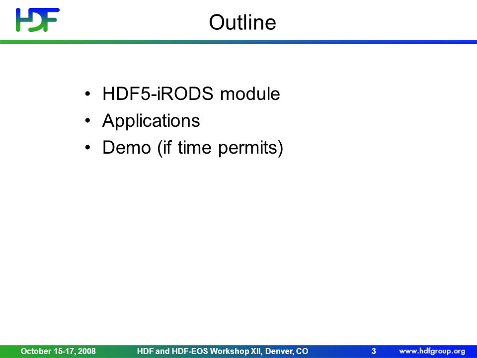 October 15-17, 2008HDF and HDF-EOS Workshop XII, Denver, CO3 Outline HDF5-iRODS module Applications Demo (if time permits)