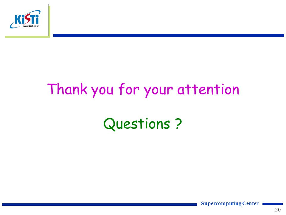 Supercomputing Center 20 Thank you for your attention Questions ?
