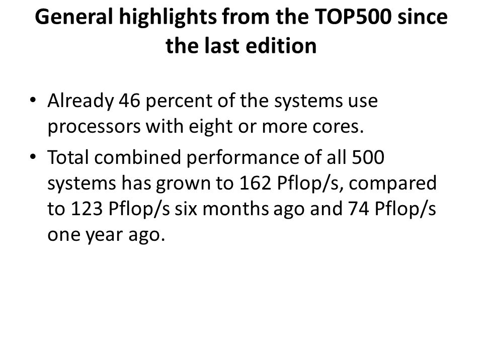 General highlights from the TOP500 since the last edition Already 46 percent of the systems use processors with eight or more cores. Total combined pe