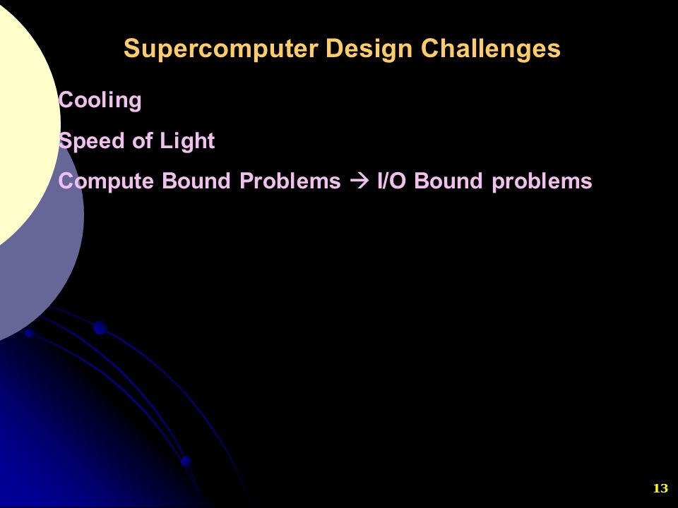 13 Cooling Speed of Light Compute Bound Problems  I/O Bound problems Supercomputer Design Challenges
