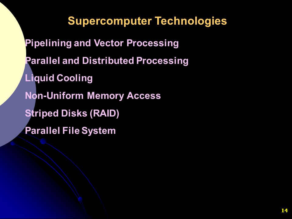 14 Pipelining and Vector Processing Parallel and Distributed Processing Liquid Cooling Non-Uniform Memory Access Striped Disks (RAID) Parallel File Sy