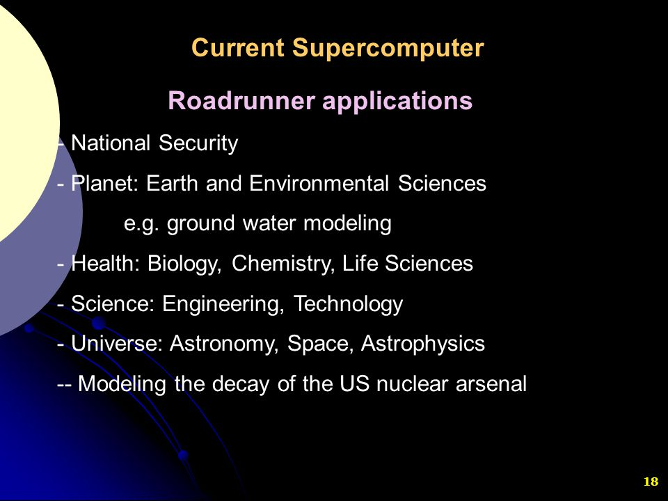 18 Roadrunner applications - National Security - Planet: Earth and Environmental Sciences e.g. ground water modeling - Health: Biology, Chemistry, Lif