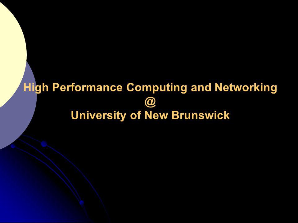 High Performance Computing and Networking @ University of New Brunswick
