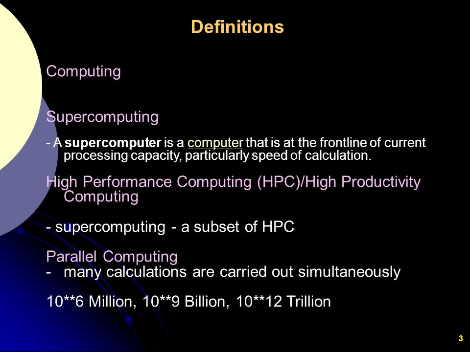 3 Computing Supercomputing - A supercomputer is a computer that is at the frontline of current processing capacity, particularly speed of calculation.