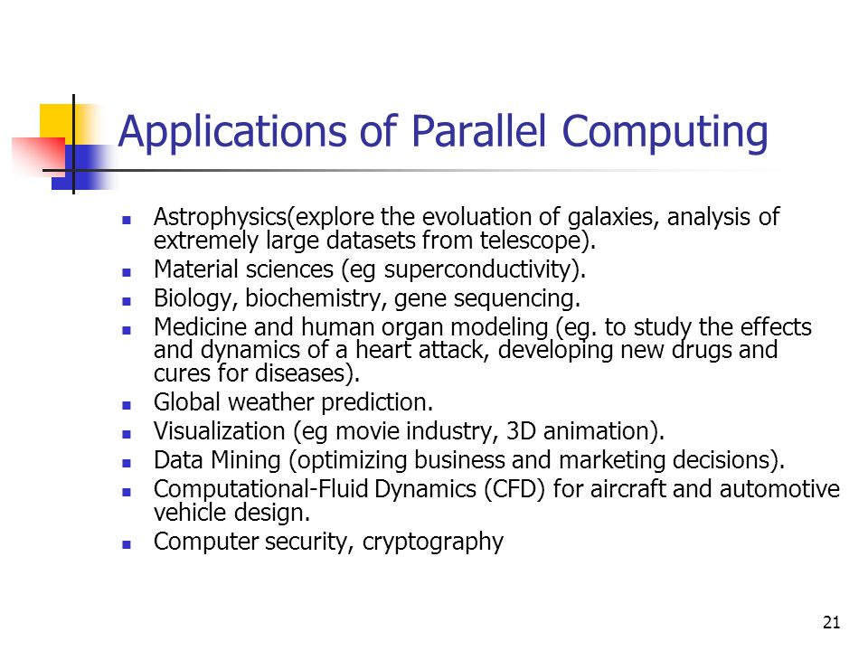 21 Applications of Parallel Computing Astrophysics(explore the evoluation of galaxies, analysis of extremely large datasets from telescope). Material