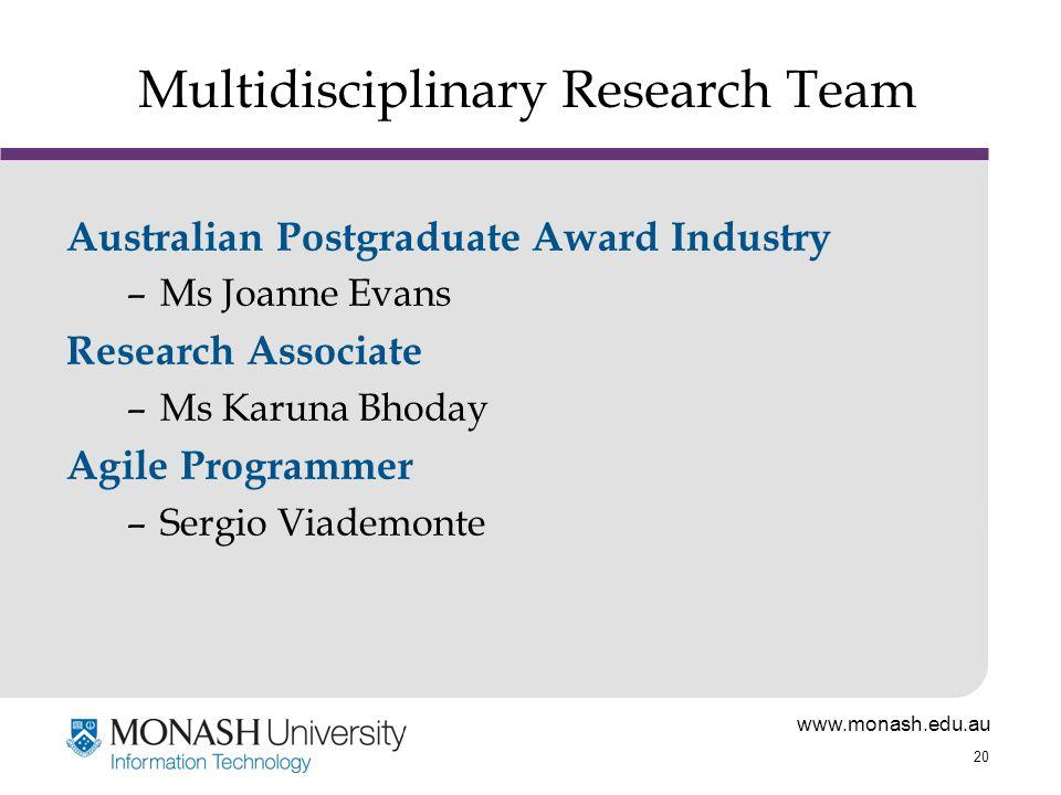 www.monash.edu.au 20 Multidisciplinary Research Team Australian Postgraduate Award Industry –Ms Joanne Evans Research Associate –Ms Karuna Bhoday Agile Programmer –Sergio Viademonte