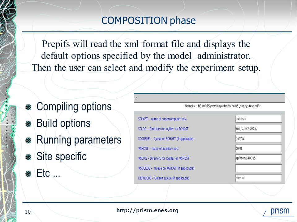 http://prism.enes.org 10 COMPOSITION phase Compiling options Build options Running parameters Site specific Etc...