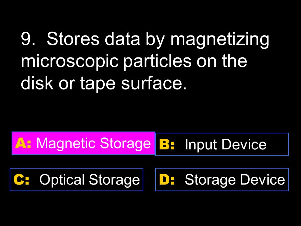 D: Storage Device A: Magnetic Storage C: Optical Storage B: Input Device 9.