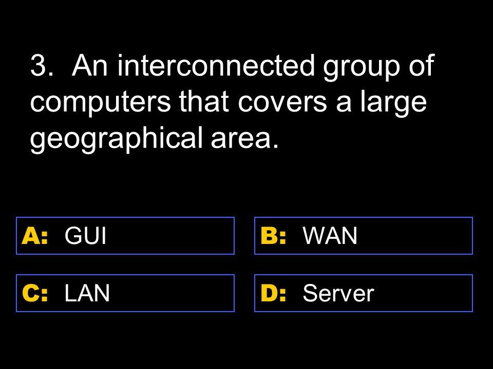 D: Server A: GUI C: LAN B: WAN 3.