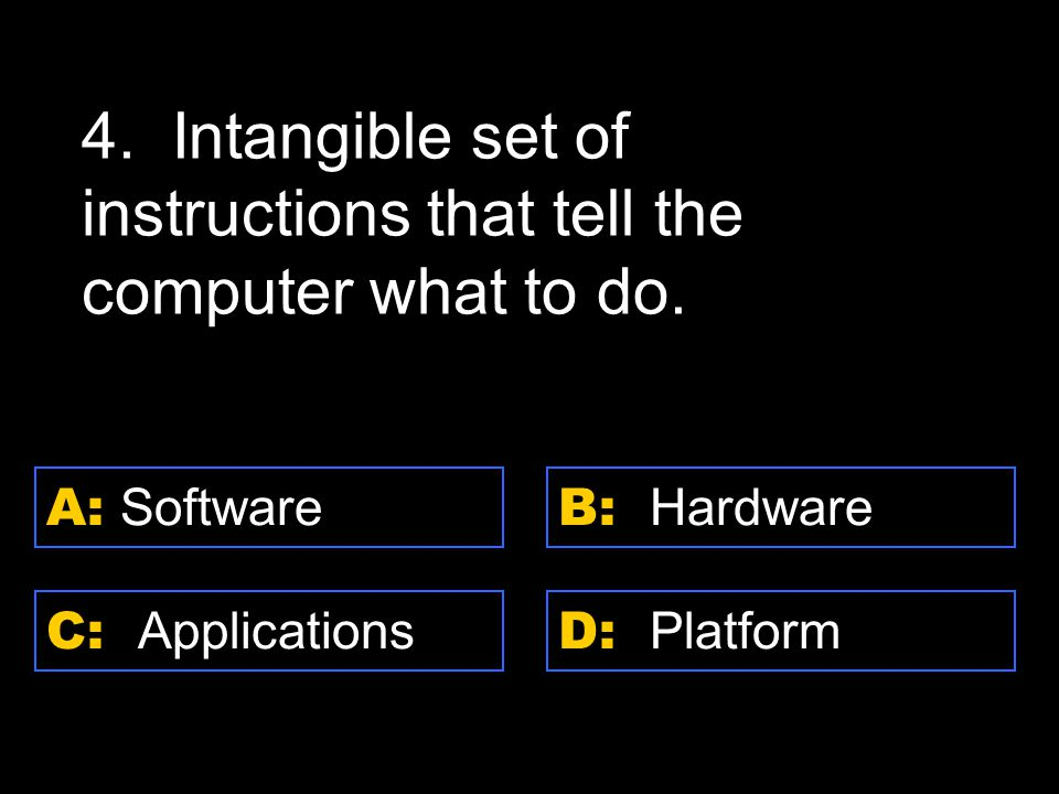 D: Platform A: Software C: Applications B: Hardware 4.