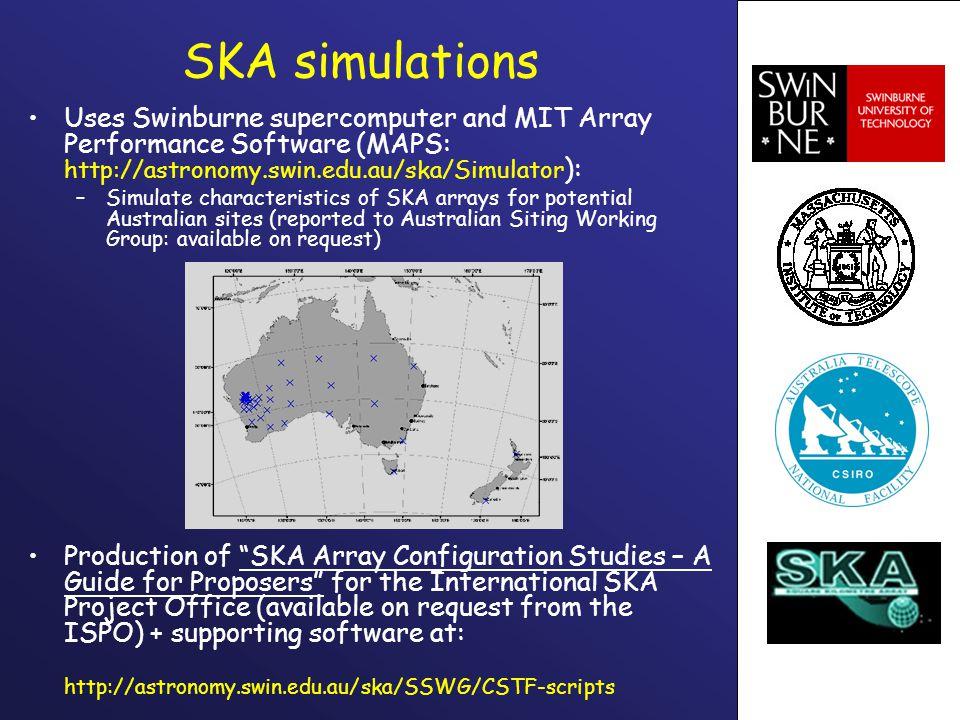 SKA simulations Uses Swinburne supercomputer and MIT Array Performance Software (MAPS: http://astronomy.swin.edu.au/ska/Simulator ): –Simulate charact