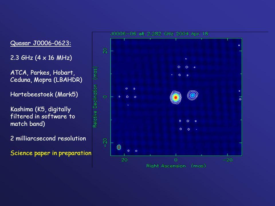 Quasar J0006-0623: 2.3 GHz (4 x 16 MHz) ATCA, Parkes, Hobart, Ceduna, Mopra (LBAHDR) Hartebeestoek (Mark5) Kashima (K5, digitally filtered in software