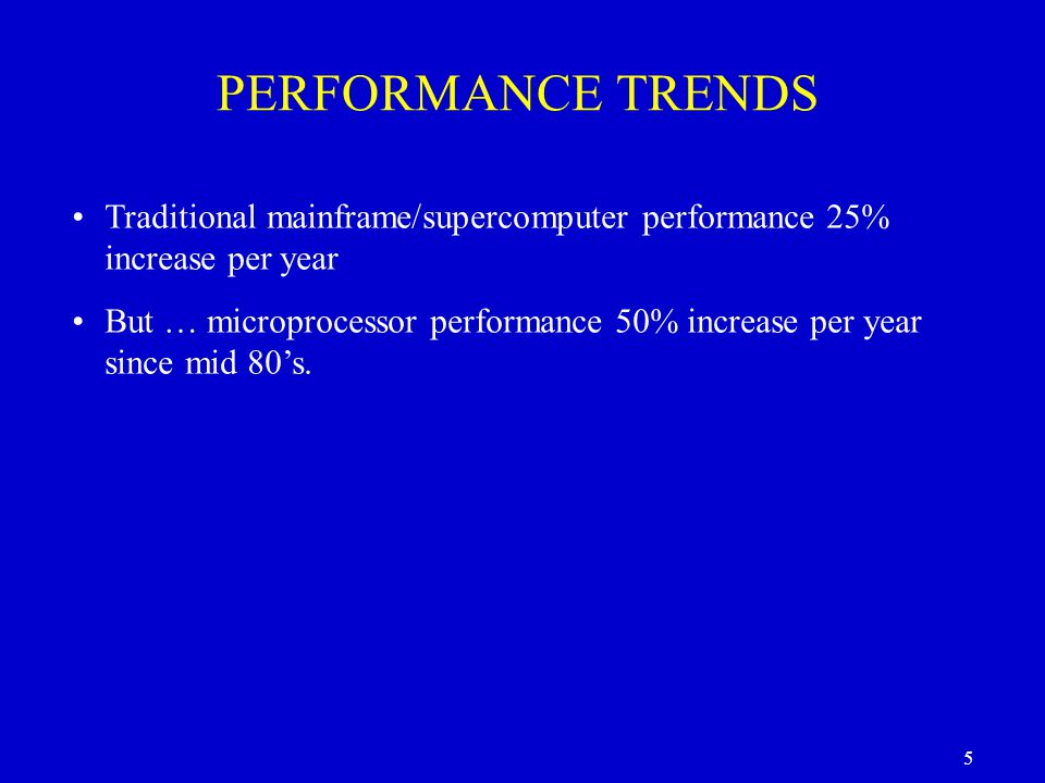5 Traditional mainframe/supercomputer performance 25% increase per year But … microprocessor performance 50% increase per year since mid 80's.