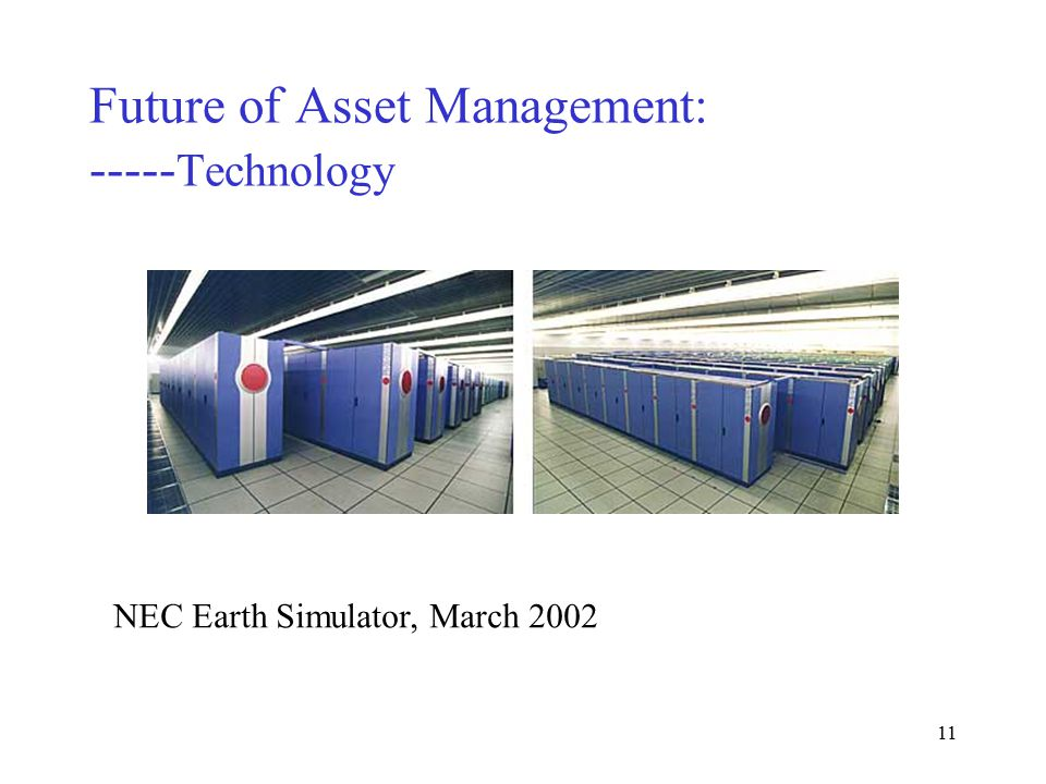 10 Future of Asset Management: ----- Technology ASCI Q, named to follow LANL s tradition of alphabetical names for computers, will have 11,968 processors, 12 terabytes of memory and 600 terabytes of disk storage.