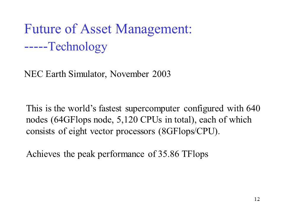 11 Future of Asset Management: ----- Technology NEC Earth Simulator, March 2002