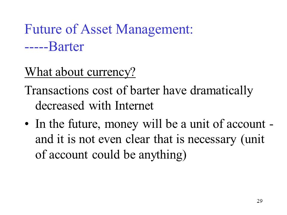 28 Future of Asset Management: -----Barter Barter.