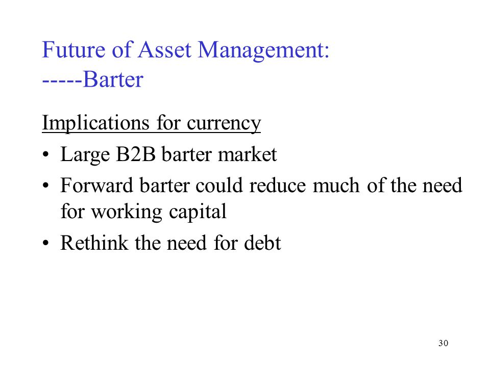 29 Future of Asset Management: -----Barter What about currency.