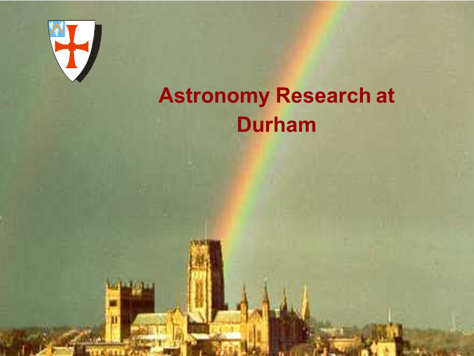 University of Durham Institute for Computational Cosmology Astronomy Research at Durham