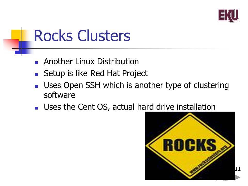 11 Rocks Clusters Another Linux Distribution Setup is like Red Hat Project Uses Open SSH which is another type of clustering software Uses the Cent OS
