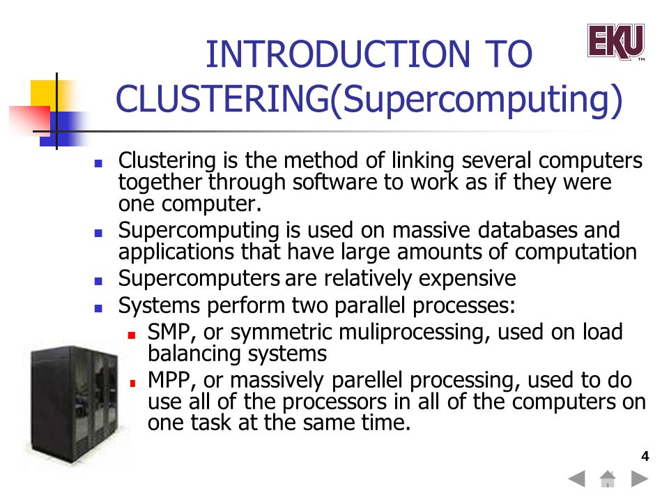 4 INTRODUCTION TO CLUSTERING(Supercomputing) Clustering is the method of linking several computers together through software to work as if they were o