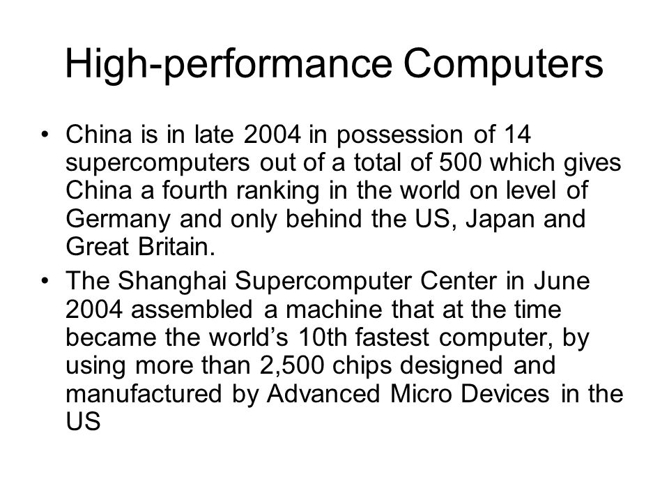 High-performance Computers China is in late 2004 in possession of 14 supercomputers out of a total of 500 which gives China a fourth ranking in the world on level of Germany and only behind the US, Japan and Great Britain.